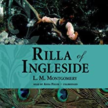 Rilla of Ingleside (       UNABRIDGED) by L. M. Montgomery Narrated by Anna Fields