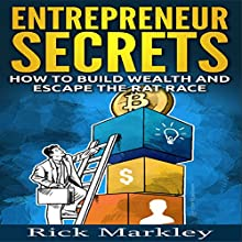 Entrepreneur Secrets: How to Build Wealth and Escape the Rat Race (       UNABRIDGED) by Rick Markley Narrated by William Dougan