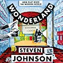 Wonderland: How Play Made the Modern World Audiobook by Steven Johnson Narrated by George Newbern