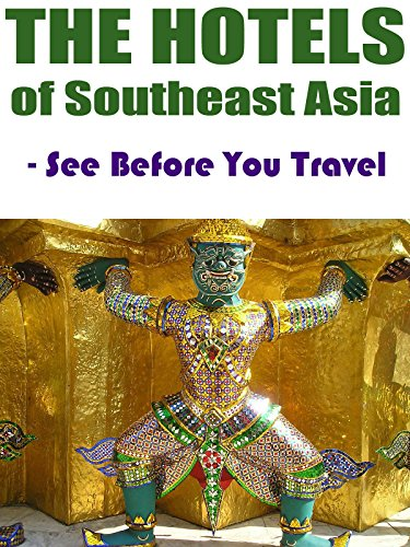 The Hotels of Southeast Asia - See Before You Travel