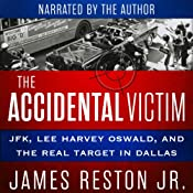 The Accidental Victim: JFK, Lee Harvey Oswald, and the Real Target in Dallas | [James Reston, Jr.]