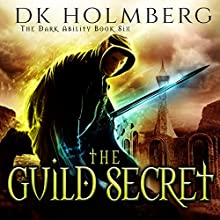 The Guild Secret: The Dark Ability, Book 6 Audiobook by D. K. Holmberg Narrated by Vikas Adam