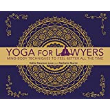 Yoga for Lawyers: Mind-Body Techniques to Feel Better All the Time