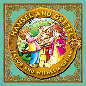 Hansel and Gretel | [Jacob Grimm, Wilhelm Grimm]