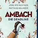 Ambach: Die Deadline (Ambach 3) Hörbuch von Jörg Steinleitner, Matthias Edlinger Gesprochen von: Alexander Duda