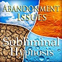 Cure Abandonment Issues Subliminal Affirmations: Self Worth, Value Yourself, Solfeggio Tones, Binaural Beats, Self Help Meditation Hypnosis Speech by Subliminal Hypnosis Narrated by Joel Thielke