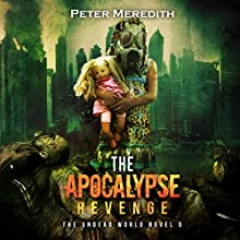 The Apocalypse Revenge: The Undead World, Book 9 Audiobook by Peter Meredith Narrated by Basil Sands