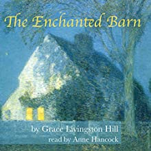 The Enchanted Barn (       UNABRIDGED) by Grace Livingston Hill Narrated by Anne Hancock