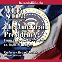The Modern Scholar: The American Presidency (       UNABRIDGED) by Robert Dallek Narrated by Robert Dallek