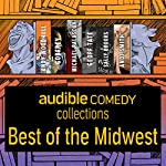 Audible Comedy Collection: Best of The Midwest | Andy Woodhull, Godfrey,Michael Palascak,Geoff Tate,Sally Brooks,Andi Smith