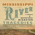 Mississippi River Tragedies: A Century of Unnatural Disaster | Christine A. Klein,Sandra B. Zellmer