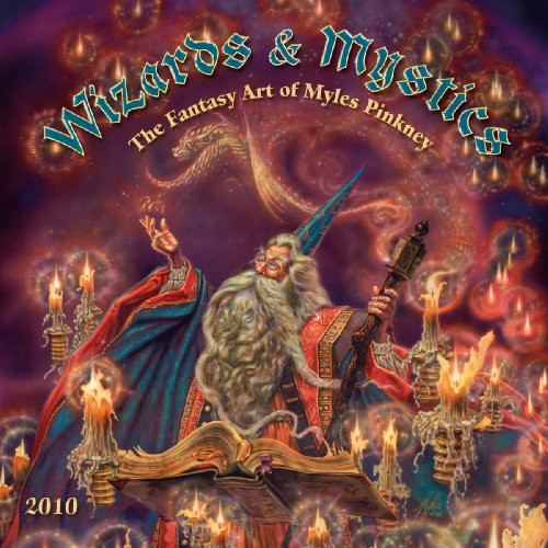 Wizards & Mystics 2010 Calendar: The Fantasy Art of Myles Pinkney