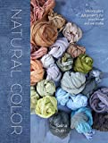 Download Natural Color: Vibrant Plant Dye Projects for Your Home and Wardrobe
