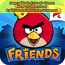 Angry Birds Friends Game: How to Download (       UNABRIDGED) by HiddenStuff Entertainment Narrated by Steve Ryan