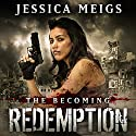 Redemption: The Becoming, Book 5 Audiobook by Jessica Meigs Narrated by Christian Rummel