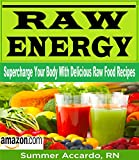 Raw Energy: Supercharge Your Body With Delicious Raw Food Recipes