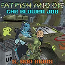 The Blower Job: Eat Fish and Die, Book 4 Audiobook by S. Ron Mars Narrated by Eric Pollins