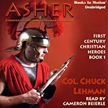 Asher: First Century Christian Heroes, Book 1 Audiobook by Chuck Lehman Narrated by Cameron Beierle