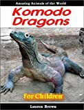 Young Readers Books: Komodo Dragons - Cool Facts for Kids and Awesome Pictures About These Amazing Animals (Fun Books for Kids Series)