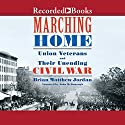 Marching Home: Union Veterans and Their Unending Civil War Audiobook by Brian Matthew Jordan Narrated by John McDonough
