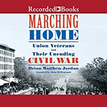 Marching Home: Union Veterans and Their Unending Civil War (       UNABRIDGED) by Brian Matthew Jordan Narrated by John McDonough