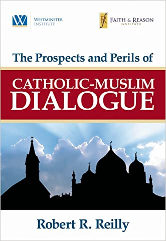 The Prospects and Perils of Catholic-Muslim Dialogue written by Robert R. Reilly
