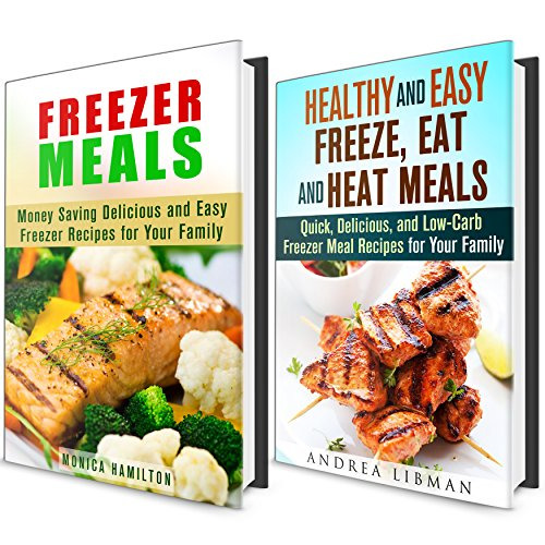 Freezer Meals Cookbook Box Set: Healthy and Easy Freeze, Heat and Eat Meals for You and Your Family (Freezer Meals & Healthy Recipes) by Andrea Libman, Monica Hamilton