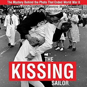 Kissing Sailor: The Mystery Behind the Photo that Ended WWII | [Lawrence Verria, George Galdorisi]
