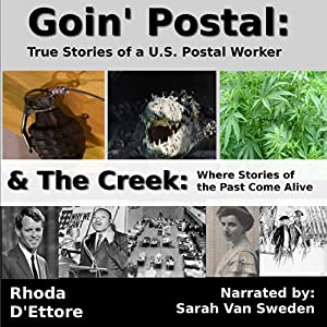 Goin' Postal/The Creek: True Stories of a U.S. Postal Worker/Where Stories of the Past Come Alive (2 in 1) | [Rhoda D'Ettore]