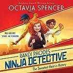 The Sweetest Heist in History: Randi Rhodes, Ninja Detective, Book 2 | Octavia Spencer