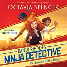 The Sweetest Heist in History: Randi Rhodes, Ninja Detective, Book 2 (       UNABRIDGED) by Octavia Spencer Narrated by Octavia Spencer
