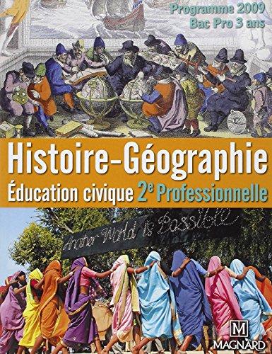 Histoire-géographie, éducation civique 2e professionnelle : programme 2009, Bac Pro 3 ans / sous la direction de Dominique Jouannet ; Françoise Drain,... Eric Froment,....- Paris : Magnard , DL 2009, cop. 2009