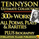 img - for TENNYSON COMPLETE WORKS ULTIMATE COLLECTION - Alfred Lord Tennyson's complete poems, poetry, epics, plays and writings PLUS BIOGRAPHY and ANNOTATIONS [Annotated] book / textbook / text book