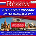 Bite-Sized Russian in Ten Minutes a Day - 5 One Hour Audio Lessons: English and Russian Edition (       UNABRIDGED) by Mark Frobose Narrated by Mark Frobose