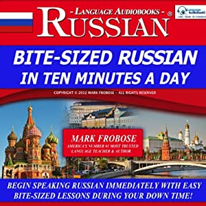 Bite-Sized Russian in Ten Minutes a Day - 5 One Hour Audio Lessons: English and Russian Edition | [Mark Frobose]