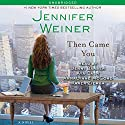 Then Came You Audiobook by Jennifer Weiner Narrated by Karen Ziemba, Aya Cash, Jenni Barber, Annalynne McCord