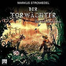 Der verbotene Turm (Der Torwächter 3) Hörbuch von Markus Stromiedel Gesprochen von: Markus Stromiedel