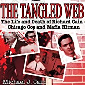 The Tangled Web: The Life and Death of Richard Cain—Chicago Cop and Mafia Hitman | [Michael Cain]
