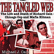 The Tangled Web: The Life and Death of Richard Cain-Chicago Cop and Mafia Hitman (       UNABRIDGED) by Michael Cain Narrated by Clinton Wade