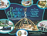 Pacific Ocean Park: The Rise and Fall of Los Angeles' Space Age Nautical Pleasure Pier