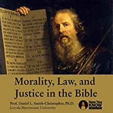 Morality, Law and Justice in the Bible Speech by Prof. Daniel L. Smith-Christopher PhD Narrated by Prof. Daniel L. Smith-Christopher PhD