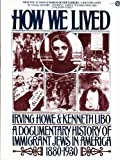 How We Lived:  A Documentary History of Immigrant Jews in America  1880-1930 (A Plume book) (0452252695) by Irving Howe
