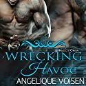 Wrecking Havoc: Havoc's Crew, Book 3 Audiobook by Angelique Voisen Narrated by Peter Verbena