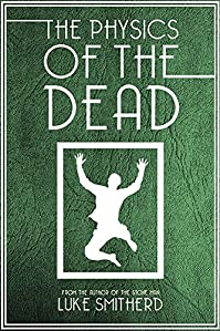 The Physics Of The Dead - A Supernatural Mystery Novel by Luke Smitherd ebook deal