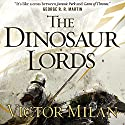 The Dinosaur Lords: Dinosaur Lords, Book 1 Audiobook by Victor Milán Narrated by Noah Michael Levine