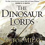 The Dinosaur Lords: Dinosaur Lords, Book 1 | Victor Milán