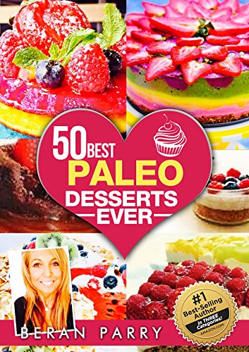 PALEO Diet: 50 Amazing Paleo Desserts (Best Paleo Diet Desserts) (Mouthwatering Paleo Recipes) Eat Paleo Desserts and LOSE WEIGHT Anyway!: Eat Dessert Every Day and Still Lose Weight! by Beran Parry