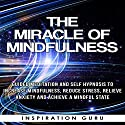 The Miracle of Mindfulness: Guided Meditation and Self Hypnosis to Increase Mindfulness Speech by  Inspiration Guru Narrated by  Inspiration Guru