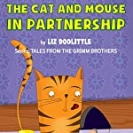 The Cat and Mouse Partnership: The Grimm Brothers Tales, Book 3 | Liz Doolittle