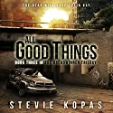 All Good Things: The Breadwinner Trilogy, Book 3 Audiobook by Stevie Kopas Narrated by Scott Reed Birney